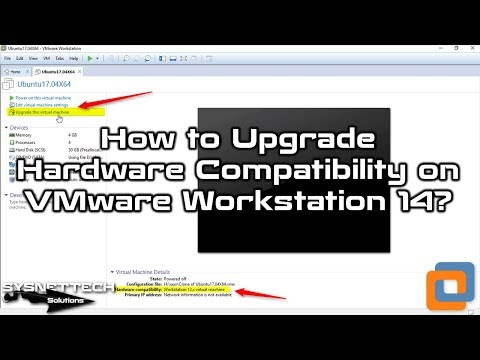 how-to-upgrade-hardware-compatibility-on-vmware-workstation-14-|-sysnettech-solutions