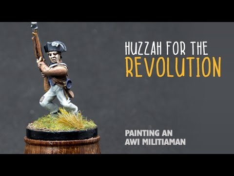 Huzzah for the Revolution: Painting an AWI militiaman