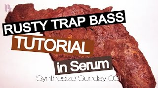 Synthesize Sunday 031 - Rusty, evil trap bass in XFer Serum