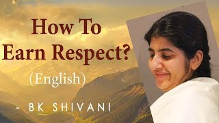 How To Earn Respect?: Ep 18: BK Shivani (English)