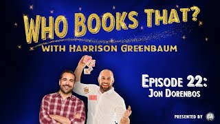 Who Books That? with Harrison Greenbaum, Ep. 23: JON DORENBOS (Presented by the IBM)