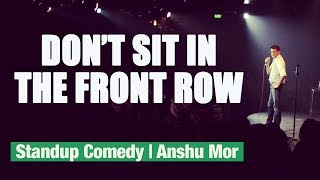 Don't sit in the front row!   Standup comedy by Anshu Mor