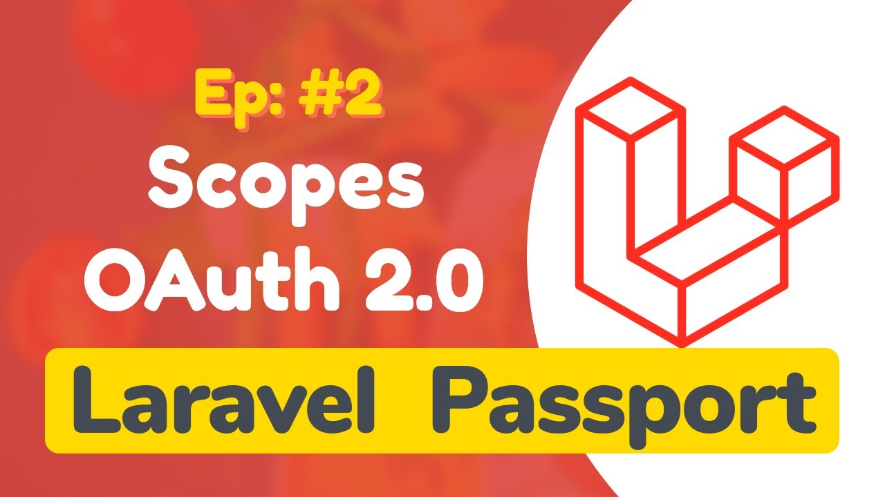 #2 - Token Scopes in Laravel Passport OAuth 2.0