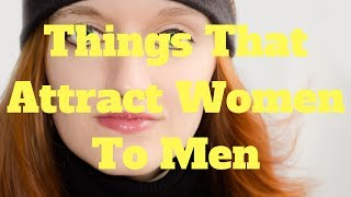 Things That Attract Women To Men