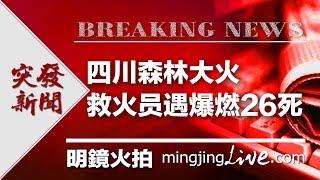 新闻时时报|四川森林大火,救火人员扑救遇爆燃26死(20190401)