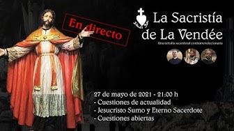 Imagen del video: La Sacristía de La Vendée 20-05-2021: Jesucristo Sumo y Eterno Sacerdote
