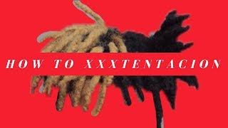 How To XXXTentacion