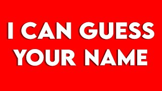 THIS VIDEO WILL GUESS YOUR NAME