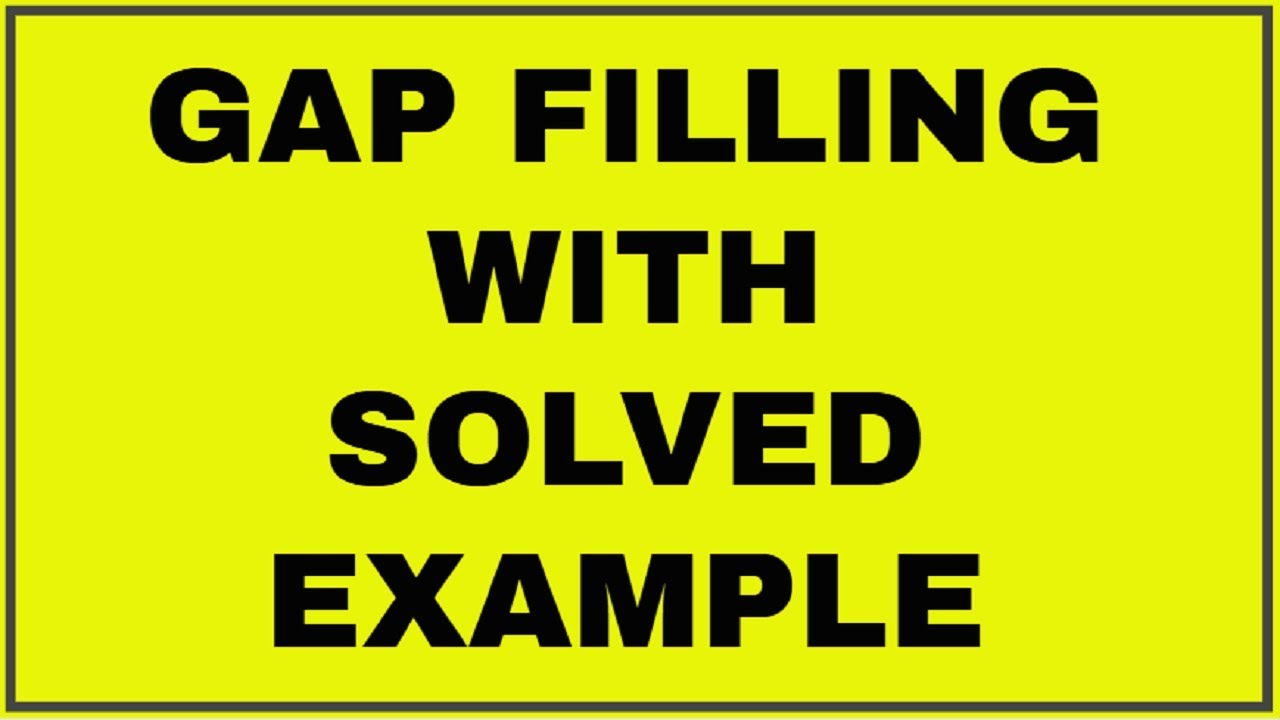 GAP FILLING WITH SOLVED EXAMPLE // Easy Learning With Himaal