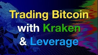Trading Bitcoin with Kraken and Leverage