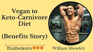 William Shewfelt Vegan to Keto Carnivore Diet (Benefits Story)