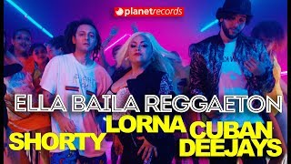 LORNA ❌ SHORTY ❌ CUBAN DEEJAYS - Ella Baila Reggaeton (Official Video by Felo) Reggaeton 2019
