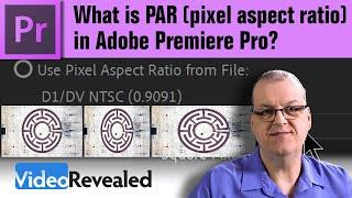 What is PAR (pixel aspect ratio) in Adobe Premiere Pro?