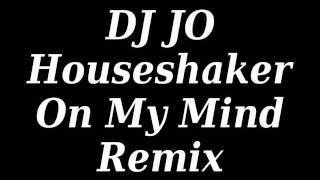 DJ JO Houseshaker On My Mind remix.wmv