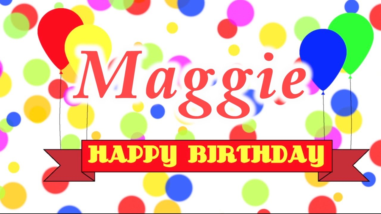 Happy Birthday Maggie Song - YouTube