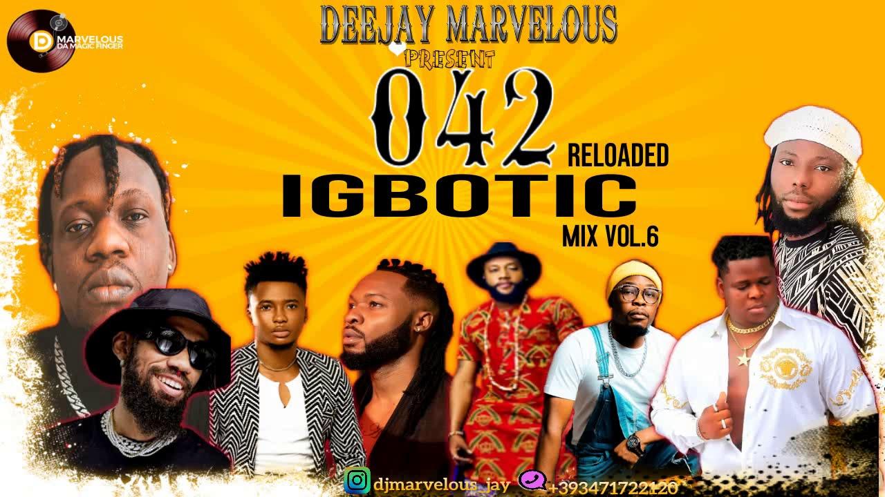 Download 042 IGBOTIC MIX FT DJ MARVELOUS+FLAVOUR ANYIDONS+KCEE+PHYNO+UMU OBILIGBO+FANZY PAPAYA+ ZORO....
