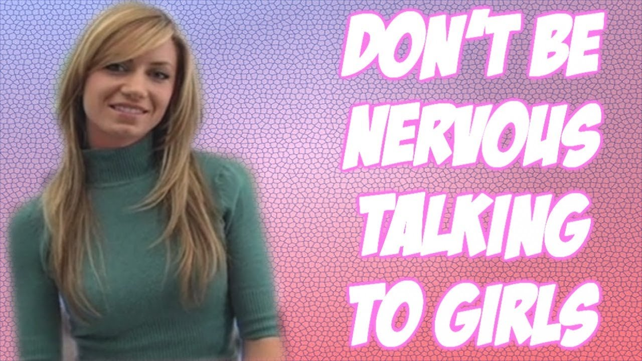 how to talk to girls without being nervous