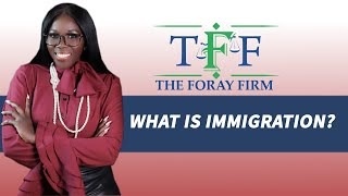 The Foray Firm Video - What is Immigration? | The Foray Firm
