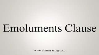How To Pronounce Emoluments Clause