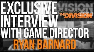 Tom Clancy's The Division - Exclusive In-Depth Interview with Game Director Ryan Barnard