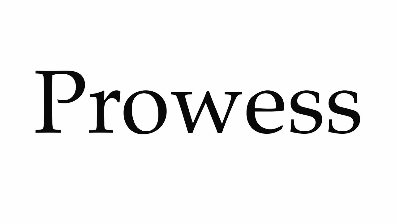 How to Pronounce Prowess