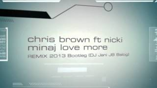 chris brown love more ft nicki minaj 2013 remix bootleg dj jani jb balog