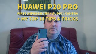 Huawei P20 Pro First Impressions incl Camera & Audio + My Top 10 Tips & Tricks
