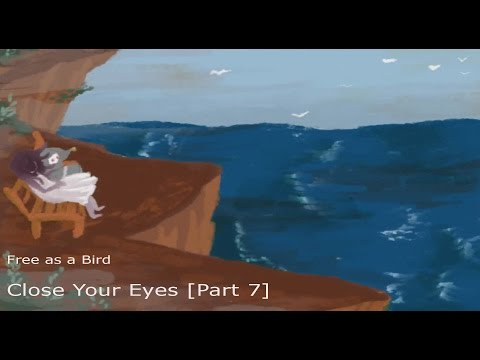 Free as a Bird | Close Your Eyes [Part 7]