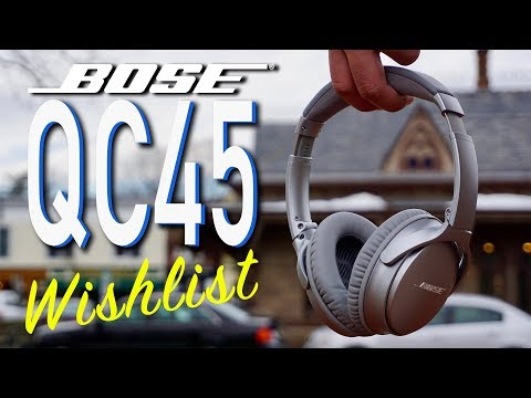 Bose QC45 Wishlist - How Do The Bose QC35 Stack Up In 2019
