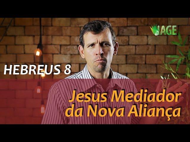 113 - HEBREUS 8 - Jesus Mediador da Nova Aliança