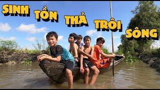 Anh Ba Phải | Sinh Tồn Thả Trôi Sông - Kiếm Ăn Xuôi Theo Dòng | Survival In The River