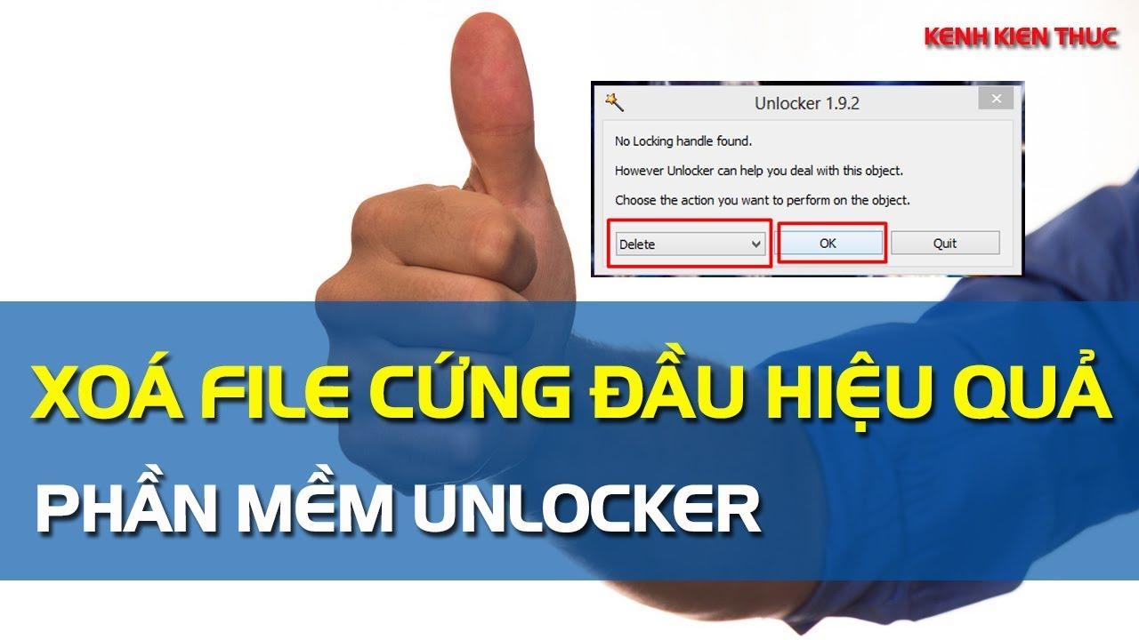 Xoá File/Folder cứng đầu hiệu quả bằng phần mềm Unlocker
