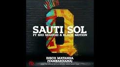 Sauti Sol – Disco Matanga Yambakhana ft  Sho Madjozi & Black Motion