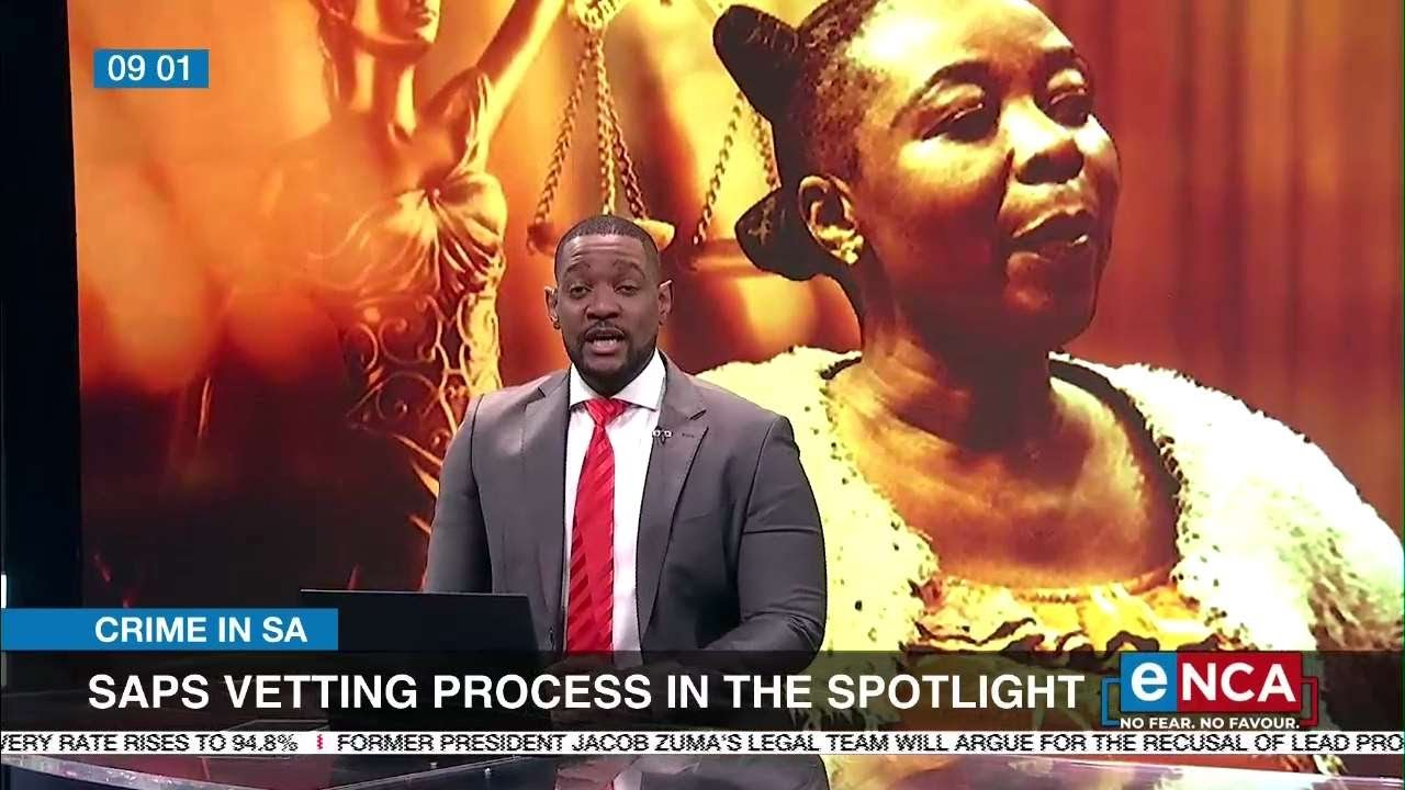 South African Police Services vetting process in the spotlight - eNCA