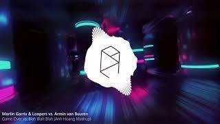 Martin Garrix & Loopers vs. Armin van Buuren - Game Over vs. Blah Blah Blah (Anh Hoang Mashup)