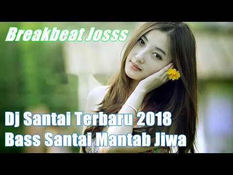 Dj Santai Terbaru 2018 - Bass Santai Mantab Jiwa
