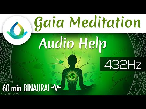 Gaia Meditation Audio Help ◑ 60 Min Binaural Beats ❁ 432 Hz