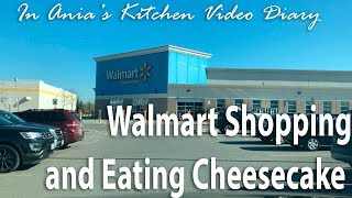 Ania's Video Diary - Walmart Shopping and Eating Cheesecake - Daily Vlog