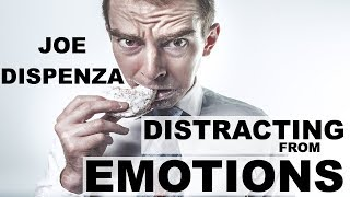 Joe Dispenza - Distraction from Emotions