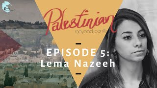 """Ep 5: Featuring Lema Nazeeh - """"Palestinian: Beyond Conflict"""""""