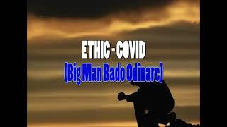 ethic---covid-big-man-bado-odinare