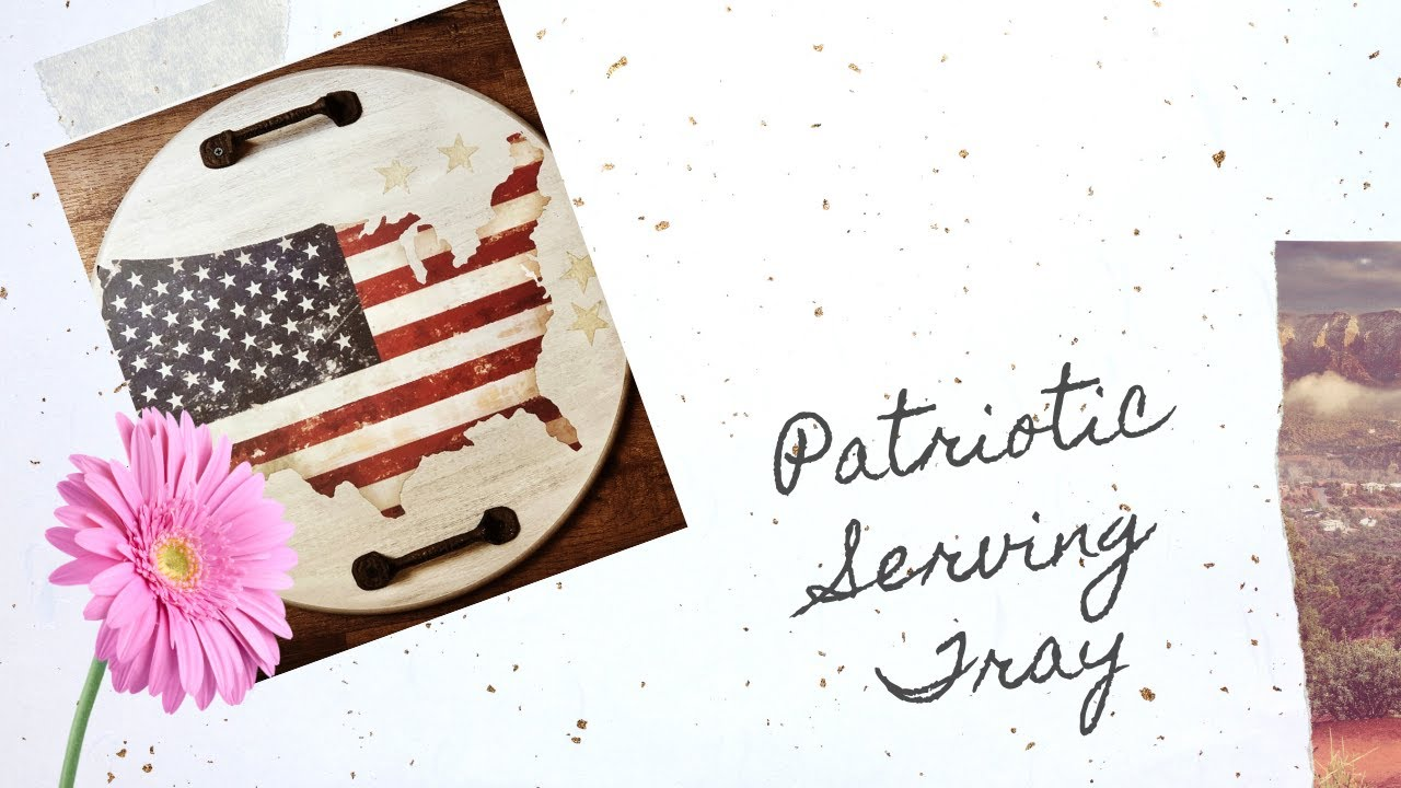 Patriotic Serving Tray using Redesign with Prima Transfer