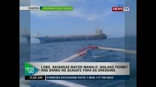 NTG: Lobo, Batangas Mayor Manalo: walang permit ang barko ng seagate para sa dredging