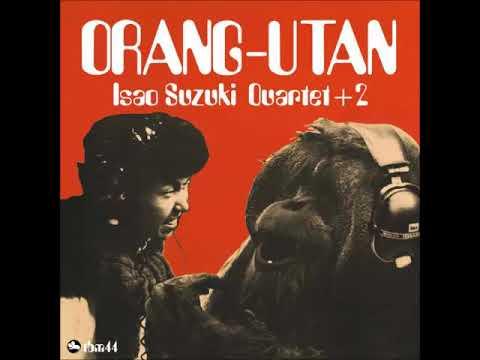 A FLG Maurepas upload - Isao Suzuki Quartet + 2 - Orang-Utan - Jazz Avant-Garde