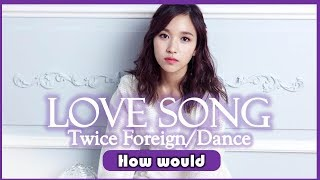 "Video How would Twice (Foreign) sing Miss A-""Love Song"" (Line distribution) download MP3, 3GP, MP4, WEBM, AVI, FLV Juni 2018"