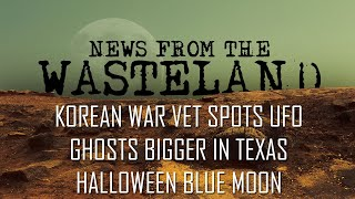 UFO Sighting, Ghost Sightings in Texas and a Blue Moon on Halloween - News from the Wasteland