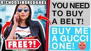 r/choosingbeggars   The Company Should PAY FOR MY GUCCI BELT!