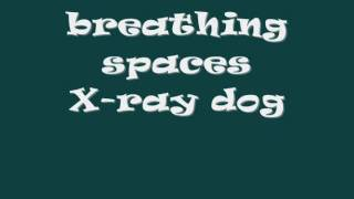 Breathing spaces XRAY DOG :)