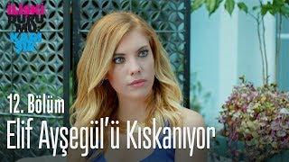 Elif, Aysegül'ü kıskanıyor - İlişki Durumu Karışık 12. Bölüm