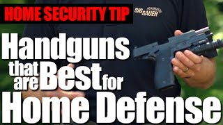Handguns that are Best for Home Defense - Shooting Tips from SIG SAUER Academy